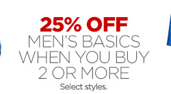 25% OFF  MEN'S BASICS WHEN YOU BUY 2 OR MORE Select styles.