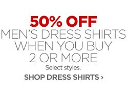 50% OFF MEN'S DRESS SHIRTS WHEN YOU BUY 2 OR MORE Select styles. SHOP DRESS SHIRTS ›
