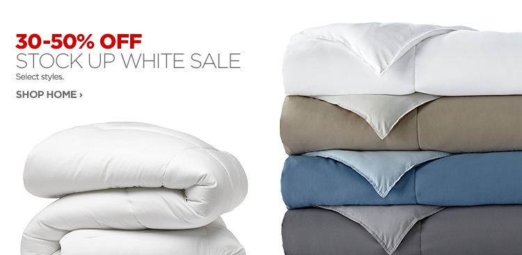 30-50% OFF STOCK UP WHITE SALE Select styles. SHOP HOME  ›