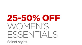 25-50% OFF WOMEN'S ESSENTIALS Select styles.