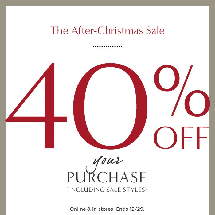 The After-Christmas Sale   40% OFF your purchase (INCLUDING SALE STYLES)