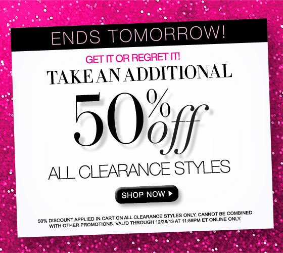 Ends Tomorrow! Take an Additional 50% Off All Clearance Styles