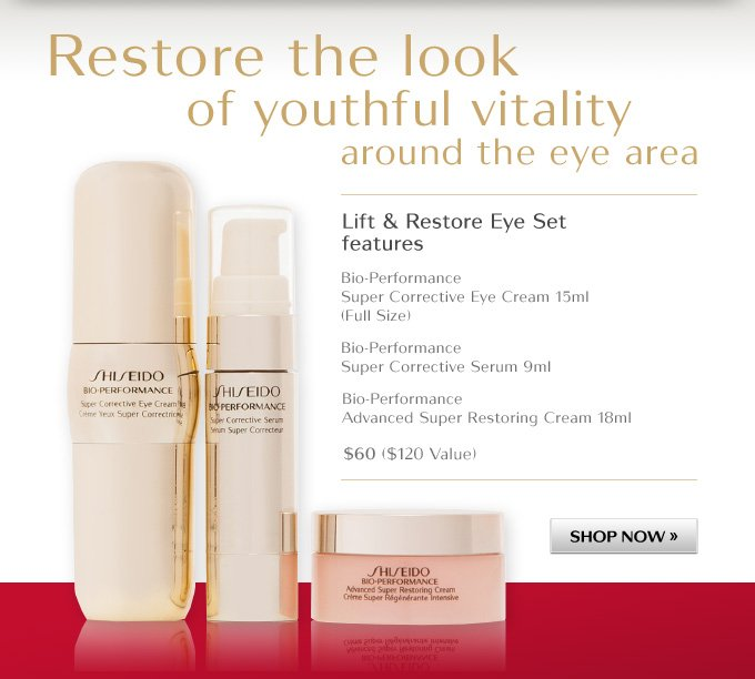 Restore the look of youthful vitality around the eye area | Lift & Restore Eye Set features | Bio-Performance Super Corrective Eye Cream 15ml (Full Size)| Bio-Performance Super Corrective Serum 9ml | Bio-Performance Advanced Super Restoring Cream 18ml | $60 ($120 Value) | SHOP NOW »