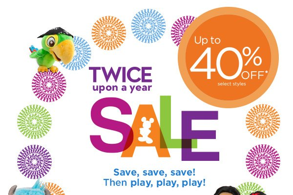 Twice Upon a Year Sale - Up to 40% off select styles - Save, save, save! Then play, play, play!