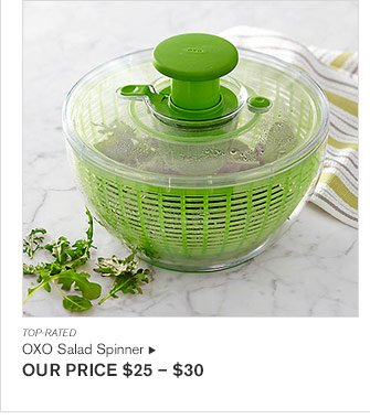 TOP-RATED - OXO Salad Spinner - OUR PRICE $25 – $30