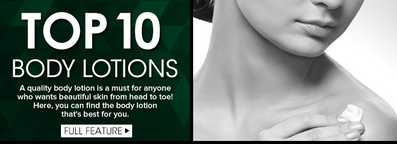 Top 10 Body Lotions A quality body lotion is a must for anyone who wants beautiful skin from head to toe! Here, you can find the body lotion that's best for you.FULL FEATURE: