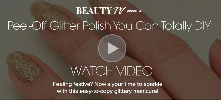 Beauty TV videoPeel-Off Glitter Polish You Can Totally DIYFeeling festive? Now's your time to sparkle with this easy-to-copy glittery manicure!WATCH VIDEO