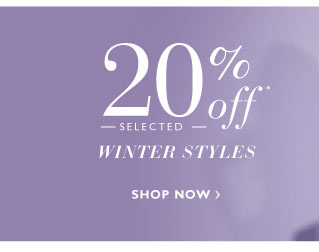 20% off Selected Winter Styles*