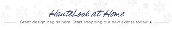 HauteLook at Home | Great design begins here. Start shopping our new events today!