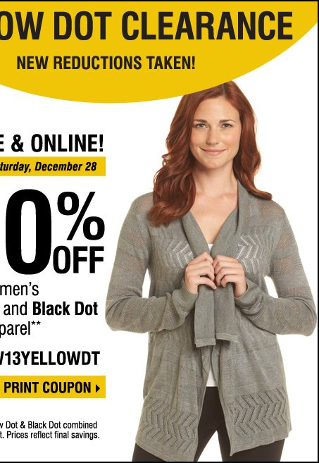 Yellow Dot Clearance! Take an extra 30%  off women's Yellow Dot and Black Dot apparel** Print coupon.