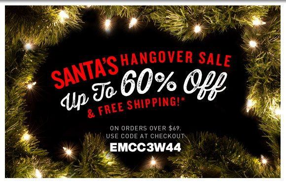 Santa's Hangover Sale: Get Up To 60% Off + Free Shipping on orders over $69!*
