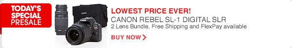 TODAY'S SPECIAL PRESALE | LOWEST PRICE EVER! CANON REBEL SL-1 DIGITAL SLR | 2 Lens Bundle, Free Shipping and FlexPay available | BUY NOW