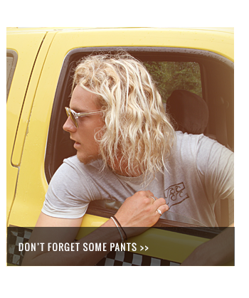 Don't forget some pants