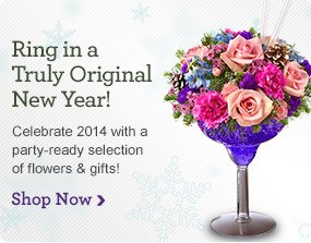 Ring in a Truly Original New Year! Celebrate 2014 with a party-ready selection of flowers & gifts! Shop Now