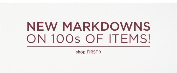 New markdowns on 100s of items.  >>