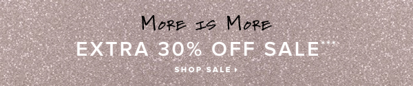 More is More Extra 30% Off Sale*** - - Shop Sale: