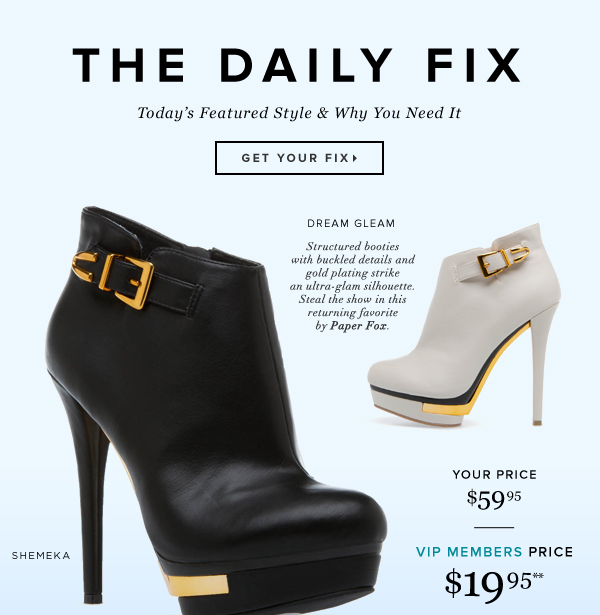 The Daily Fix Now Exclusively Priced for VIP Members Your Price $59.95 VIP Member Price $19.95* - - Get Your Fix: