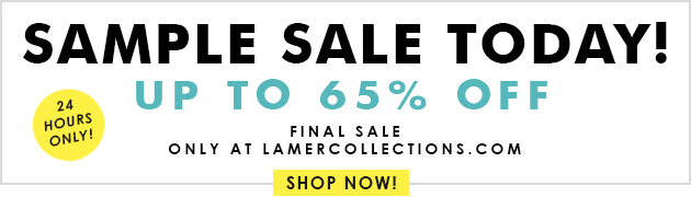 Sample Sale! Up to 65% Off. 24 Hours Only! Final sale only at lamercollections.com. Shop Now!