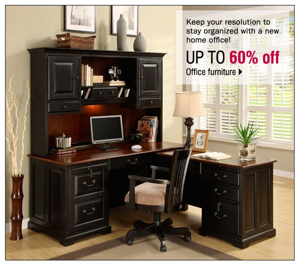 Keep your resolution to stay organized with a new home office! Up to 60% off Office Furniture