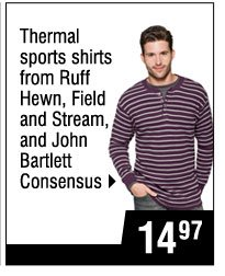 14.97 Thermal sports shirts from Ruff Hewn, Field and Stream, and John Bartlett Consensus