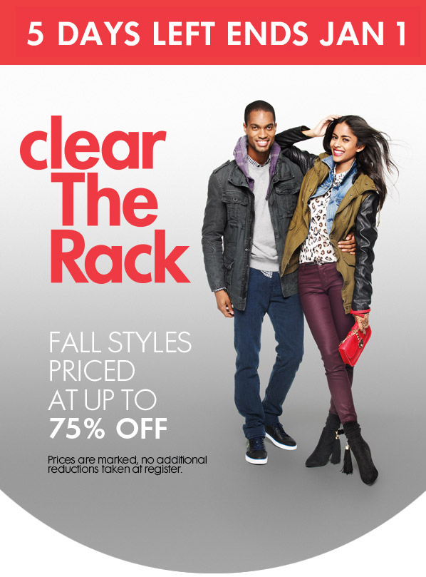 5 DAYS LEFT ENDS JAN 1 - clear The Rack - FALL STYLES PRICED AT UP TO 75% OFF - Prices are marked, no additional reductions taken at register.