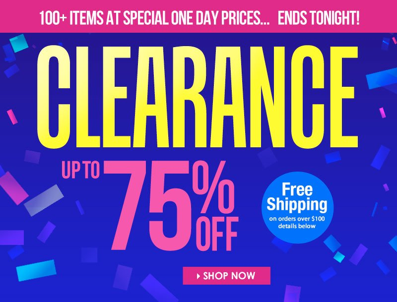 Today Only, Up to 75% OFF! Over 100 items at SPECIAL ONE DAY prices! Hurry, Ends Tonight! SHOP Holiday Clearance Event!