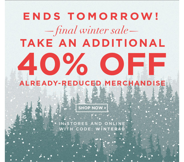 ENDS TOMORROW! Take An Extra 40% Off Already-Reduced Merchandise!