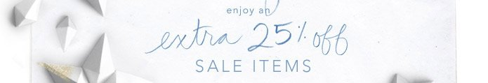 Enjoy an extra 25% off sale items.