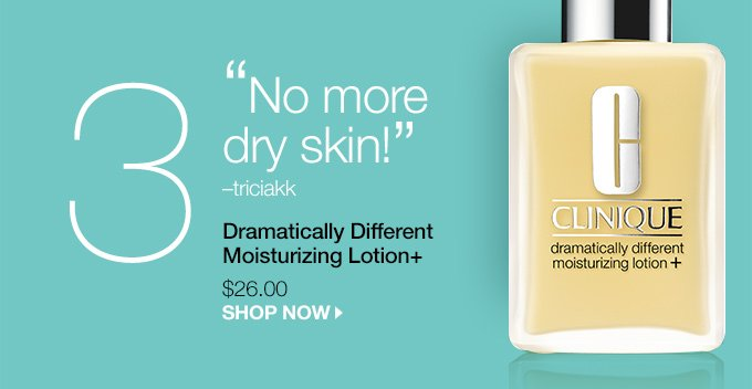 'No more dry skin!' -triciakk Dramatically Different Moisturizing Lotion+ $26.00  SHOP NOW