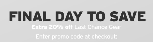 EXTRA 20% OFF LAST CHANCE GEAR