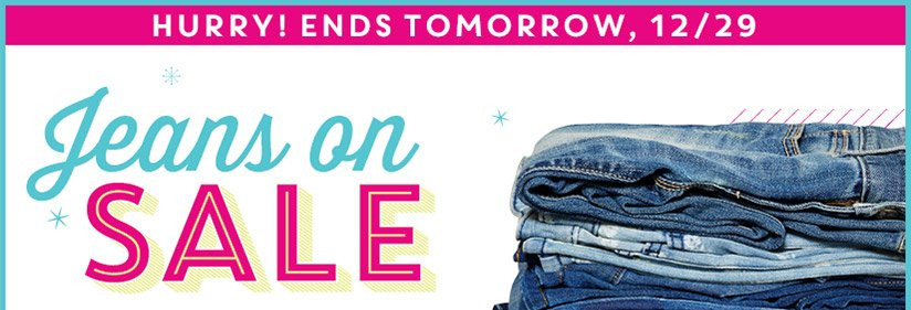 HURRY! ENDS TOMORROW, 12/19 | Jeans on SALE