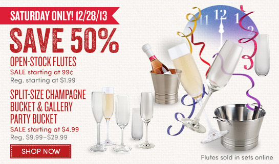 Today Only! Save 50% on Open–Stock Flutes & Select Beverage Buckets