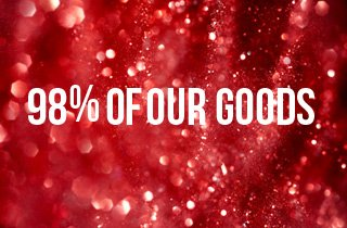 98% of Our Goods