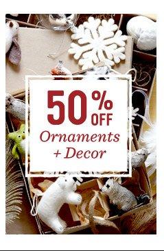 50% off ornaments + decor