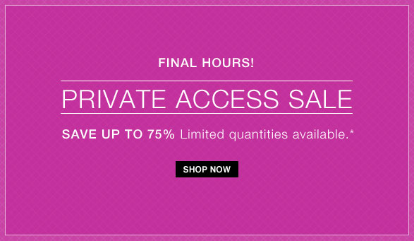 FINAL HOURS! Private Access Sale