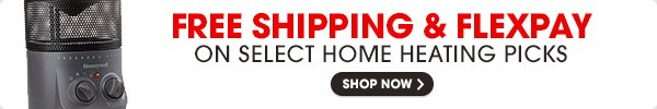 FREE SHIPPING & FLEXPAY ON SELECT HOME HEATING PICKS - SHOP NOW