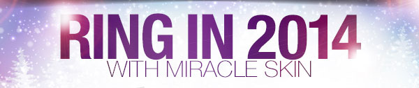 Ring in 2014 with Miracle Skin
