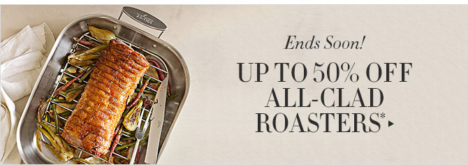 Ends Soon! -- UP TO 50% OFF ALL-CLAD ROASTERS*