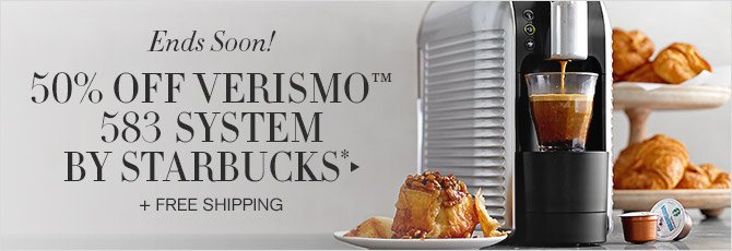 Ends Soon! -- 50% OFF VERISMO™ 583 SYSTEM BY STARBUCKS* + FREE SHIPPING