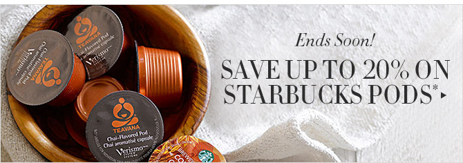 Ends Soon! -- SAVE UP TO 20% ON STARBUCKS PODS*