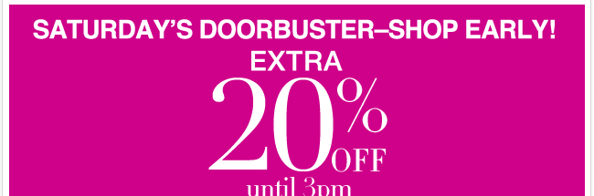Saturday Doorbuster - Extra 20% Off Until 3pm!