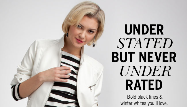 Understated but never underrated. Bold black lines & winter whites you'll love.