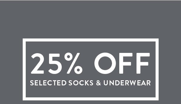 25% OFF SELECTED SOCKS & UNDERWEAR