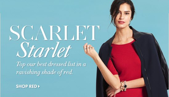 SCARLET Starlet  Top our best dressed list in a  ravishing shade of red.  SHOP RED