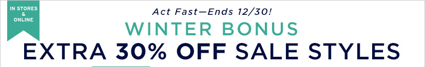 IN STORES & ONLINE | Act Fast - Ends 12/30! | WINTER BONUS | EXTRA 30% OFF SALE STYLES