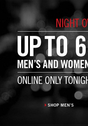 UP TO 60% OFF MEN'S AND WOMEN'S SELECT STYLES ONLINE ONLY TONIGHT FROM 8PM - 2AM.› SHOP MEN'S