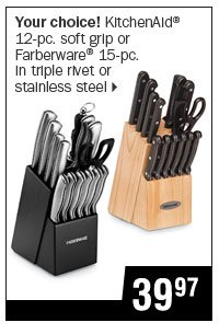 39.97 your choice! Knife sets from KitchenAid® and Farberware®.