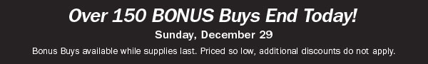 Over 150 Bonus Buys End Today! Shop now.