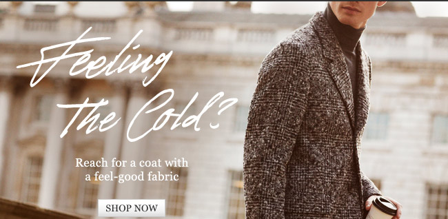 Feeling The Cold? Reach for a coat with a feel-good fabric. Shop now