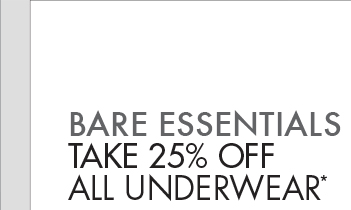 BARE ESSENTIALS: TAKE 25% OFF ALL UNDERWEAR*